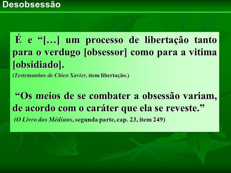 Desobsessão É e […] um processo de libertação tanto para o verdugo [obsessor] como para a vitima [obsidiado].